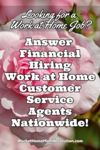 Answer Financial is hiring work at home customer service in all 50 states. Must live within 60 miles of an Answer Financial sales center. Benefits. 401K.