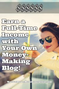 Learn How to Earn a Full-Time Income Blogging!