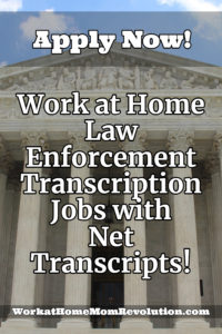 work at home law enforcement transcription jobs with Net Transcipts