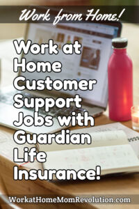 work at home customer support jobs with Guardian Life Insurance
